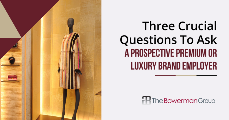 Three Crucial Questions To Ask A Prospective Premium or Luxury Brand Employer