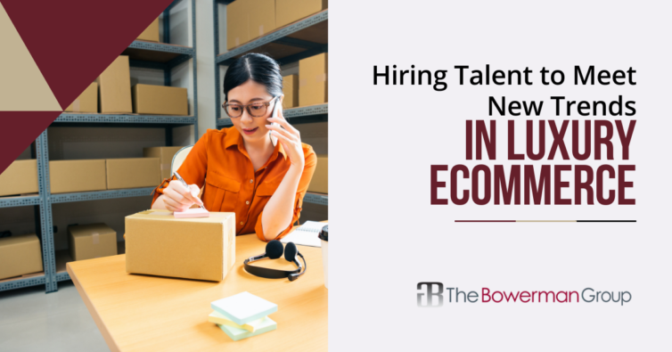 Hiring Talent to Meet New Trends in Luxury eCommerce