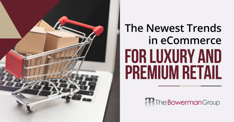 The Newest Trends in eCommerce for Luxury and Premium Retail